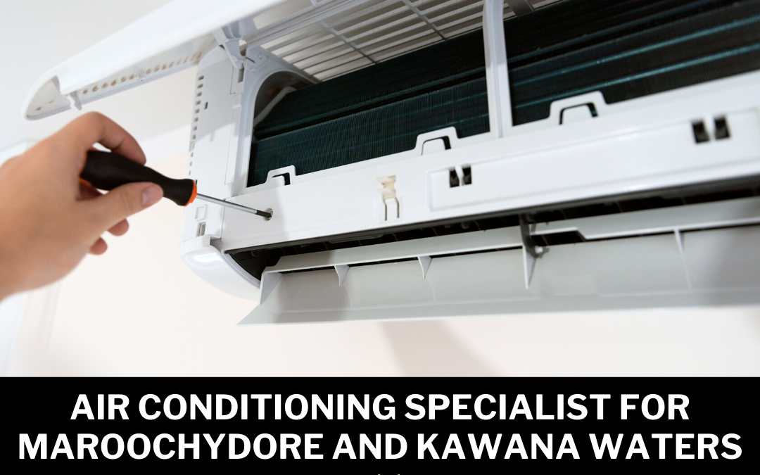 Air Conditioning Specialist for Maroochydore and Kawana Waters